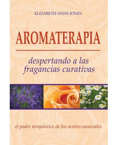 Aromaterapia : Despertando a las fragancias curativas / Elizabeth Anne Jones